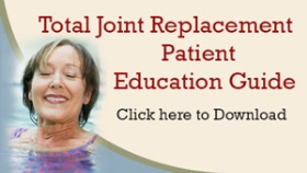 Click to download the Educational Guide for Total Joint Replacement